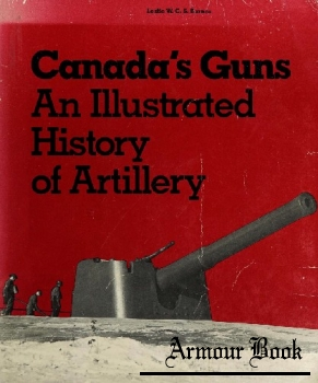 Canada's Guns: An Illustrated History of Artillery [Canadian War Museum - Historical publication No.15]