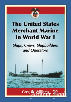 The United States Merchant Marine in World War I: Ships, Crews, Shipbuilders and Operators [McFarland & Company]