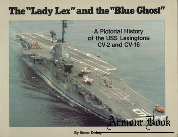 "The ""Lady Lex"" and the ""Blue Ghost"": A Pictorial History of the USS Lexingtons CV-2 and CV-16 [Pictorial Historys Publishing]"