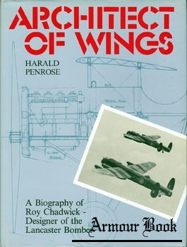 Architect of Wings: A Biography of Roy Chadwick, Designer of the Lancaster Bomber