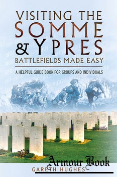 Visiting the Somme and Ypres: Battlefields Made Easy [Pen & Sword]