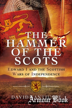 The Hammer of the Scots: Edward I and the Scottish Wars of Independence [Pen & Sword]