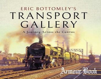 Eric Bottomley's Transport Gallery: A Journey Across the Canvas [Pen & Sword]