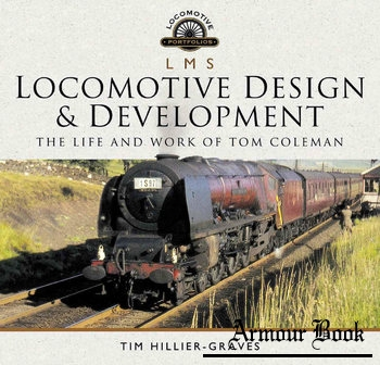 L M S Locomotive Design and Development: The Life and Work of Tom Coleman [Pen & Sword]