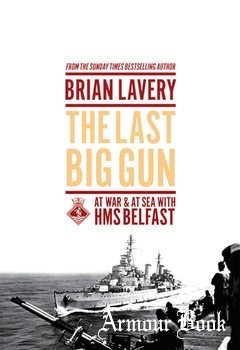 The Last Big Gun: At War and at Sea with HMS Belfast [The Pool of London Press]