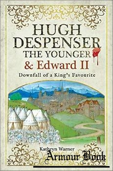 Hugh Despenser the Younger and Edward II [Pen & Sword]