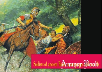 Soldiers of Ancient Rome in Campaigns and in a Life [Artsfumato]