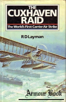 The Cuxhaven Raid: The World's First Carrier Air Strike [Conway Maritime Press]