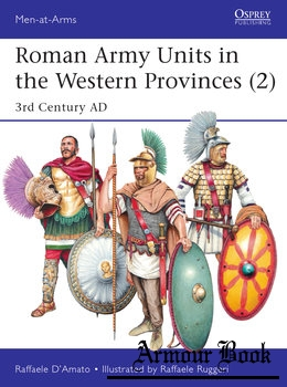 Roman Army Units in the Western Provinces (2): 3rd Century AD [Osprey Men-at-Arms 527]