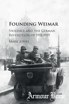 Founding Weimar: Violence and the German Revolution 1918-1919 [Cambridge University Press]