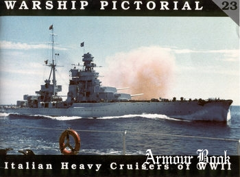 Italian Heavy Cruisers of WWII [Warship Pictorial 23]