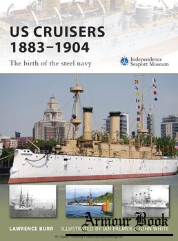 US Cruisers 1883-1904: The Birth of the Steel Navy [Osprey New Vanguard 143]