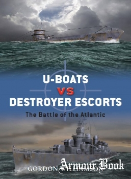 U-Boats vs Destroyer Escorts: The Battle of the Atlantic [Osprey Duel 03]