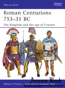 Roman Centurions 753-31 BC: The Kingdom and the Age of Consuls [Osprey Men-at-Arms 470]