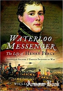 Waterloo Messenger: The Life of Henry Percy, Peninsular Soldier and French Prisoner of War [Pen & Sword]