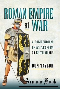 Empire at War: A Compendium of Roman Battles from 31 BC to AD 565 [Pen & Sword]