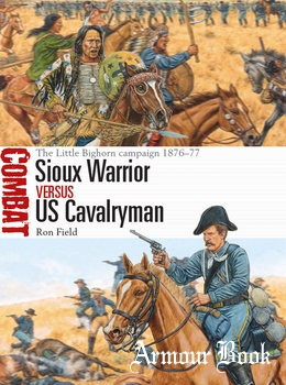 Sioux Warrior vs US Cavalryman: The Little Bighorn Campaign 1876-1877 [Osprey Combat 43]