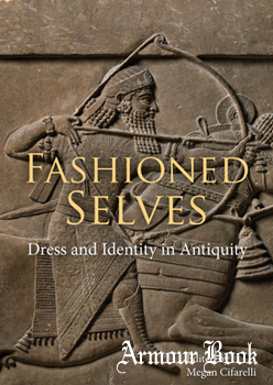 Fashioned Selves: Dress and Identity in Antiquity [Oxbow Books]