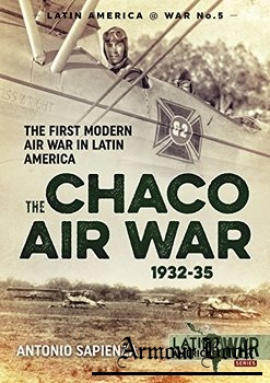 The Chaco Air War 1932-1935: The First Modern Air War in Latin America [Latin America War №5]
