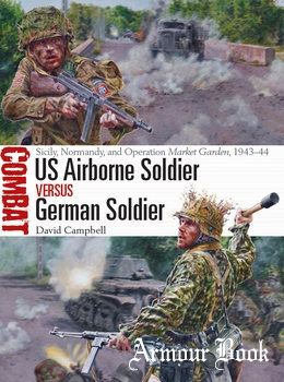 US Airborne Soldier vs German Soldier: Sicily, Normandy, and Operation Market Garden, 1943-1944 [Osprey Combat 33]
