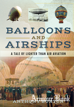 Balloons and Airships: A Tale of Lighter Than Air Aviation [Pen & Sword]