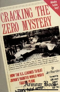 Cracking the Zero Mystery: How the U.S. Learned to Beat Japan's Vaunted WWII Fighter Plane [Stackpole Books]
