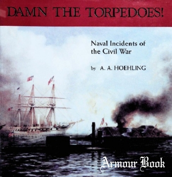Damn the Torpedoes: Naval Incidents of the Civil War [John F Blair Publisher]