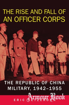 The Rise and Fall of an Officer Corps: The Republic of China Military 1942-1955 [University of Oklahoma Press]