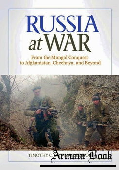 Russia at War: From the Mongol Conquest to Afghanistan, Chechnya, and Beyond [ABC-CLIO]