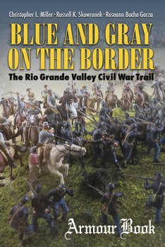 Blue and Gray on the Border: The Rio Grande Valley Civil War Trail [Texas A&M University Press]