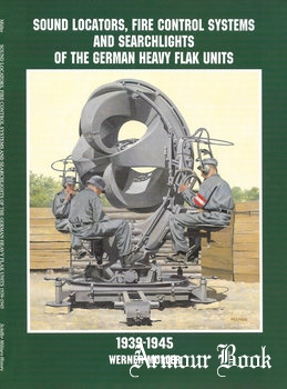 Sound Locators, Fire Control Systems and Searchlights of the German Heavy Flak Units 1939-1945 [Schiffer Publishing]