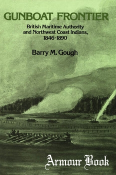 Gunboat Frontier: British Maritime Authority and Northwest Coast Indians, 1846-1890 [University of British Columbia Press]
