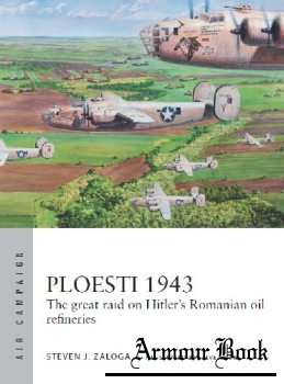 Ploesti 1943: The Great Raid on Hitler's Romanian Oil Refineries [Osprey Air Campaign 12]