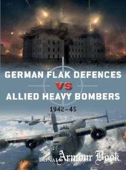 German Flak Defences vs Allied Heavy Bombers: 1942-1945 [Osprey Duel 98]