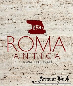 Roma Antica: Storia Illustrata [Giunti Editore S.p.A.]