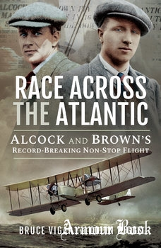 Race Across the Atlantic: Alcock and Brown's Record-Breaking Non-Stop Flight [Pen & Sword]