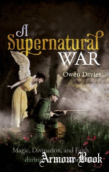 A Supernatural War: Magic, Divination, and Faith During the First World War [Oxford University Press]