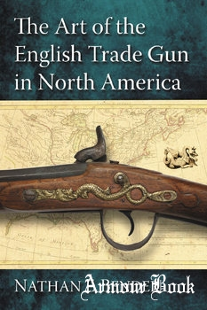 The Art of the English Trade Gun in North America [McFarland & Company]