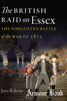 The British Raid on Esse: The Forgotten Battle of the War of 1812 [Wesleyan University Press]