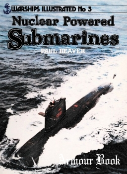 Nuclear Powered Submarines [Warships Illustrated №5]