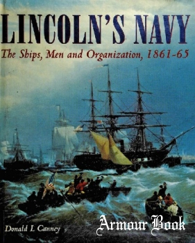 Lincoln's Navy: The Ships, Men and Organization, 1861-1865 [Naval Institute Press]