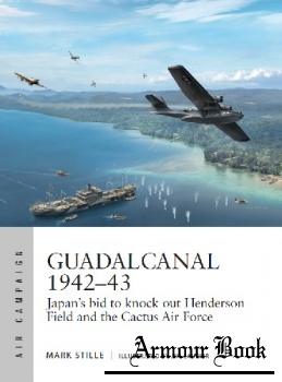 Guadalcanal 1942-1943: Japan's Bid to Knock Out Henderson Field and the Cactus Air Force [Osprey Air Campaign 13]