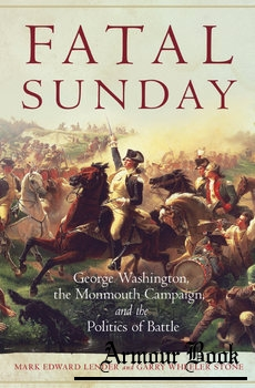Fatal Sunday: George Washington, the Monmouth Campaign, and the Politics of Battle [University of Oklahoma Press]
