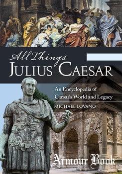 All Things Julius Caesar: An Encyclopedia of Caesar's World and Legacy [Greenwood]
