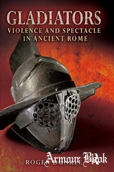 Gladiators: Violence and Spectacle in Ancient Rome [Routledge]