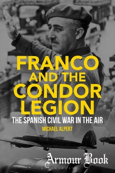Franco and the Condor Legion: The Spanish Civil War in the Air [Bloomsbury Academic]