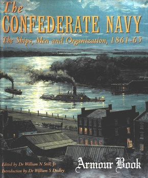 The Confederate Navy: The Ships, Men, and Organization, 1861-1865 [Naval Institute Press]
