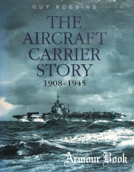 The Aircraft Carrier Story 1908-1945 [Cassell]