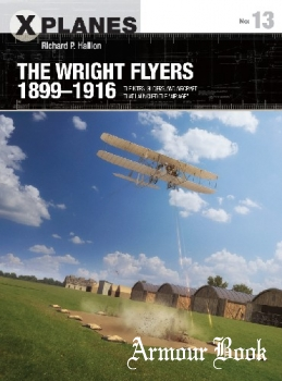 """The Wright Flyers 1899-1916: The Kites, Gliders, And Aircraft That Launched The """"Air Age"""" [Osprey X-Planes 13]"""