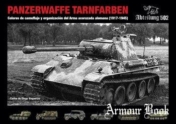 Panzerwaffe Tarnfarben: Colores de Camuflaje y Organizacion del Arma Acorazada Alemana (1917-1945) [Abteilung 502]